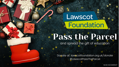 Blue/black background with gold stars and a red Santa boot in foreground, with red, white and gold presents, baubles and candy canes exploding out the top. Lawscot Foundation logo with slogan in white: Pass the Parcel and spread the gift of education. Donate at lawscotfoundation.org.uk/donate #LawscotPassTheParcel